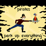 Pirates Perk Up Everything